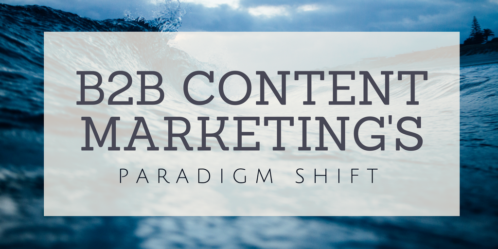 b2b-content-marketing-paradigm-shift.png