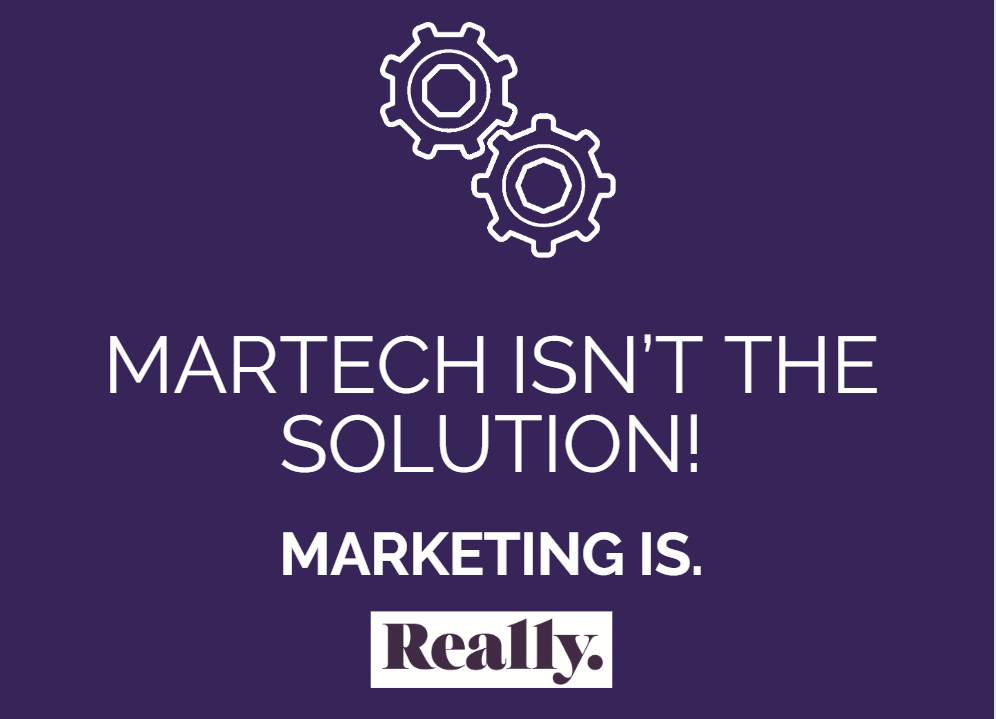 Martech isn't the solution