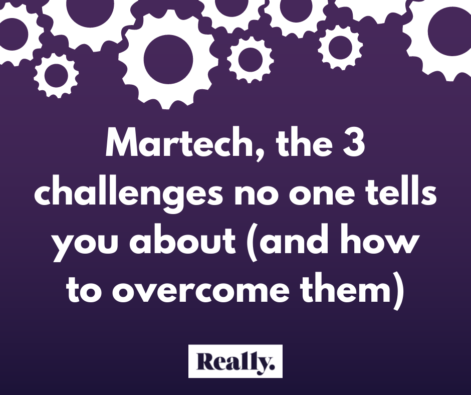 Martech, 3 challenges no one tells you about (and how to overcome them)